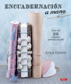 Libro de descarga en línea ENCUADERNACION A MANO: MAS DE 20 LIBROS ARTESANALES 9788498746334  de ERICA EKREM (Spanish Edition)