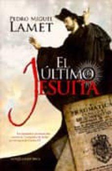 Descargar desde google books EL ULTIMO JESUITA: LA DRAMATICA PERSECUCION CONTRA LA COMPAÑIA DE JESUS EN TIEMPOS DE CARLOS III ePub en español 9788499700434 de PEDRO MIGUEL LAMET