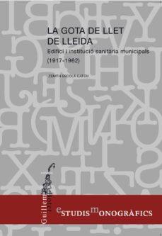 Descargar libros electrónicos y revistas LA GOTA DE LLET DE LLEIDA: EDIFICI I INSTITUCIO SANITARIA MUNICIPALS (1917 - 1962) de ZENITH ESCOLA GATEU 9788499759234
