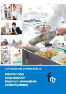 Descargas gratis de computadoras y libros INTERVENCION EN LA ATENCION HIGIENICO-ALIMENTARIA EN INSTITUCIONE S in Spanish de RAFAEL CEBALLOS ATIENZA 9788499763934 PDF PDB ePub