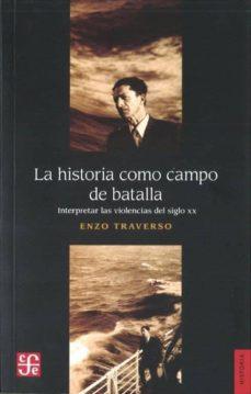 la historia como campo de batalla: interpretar las violencias del siglo xx-enzo traverso-9789505579334