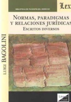 Descargar libros gratis en laptop NORMAS, PARADIGMAS Y RELACIONES JURIDICAS. ESCRITOS DIVERSOS (Spanish Edition) 9789563926934