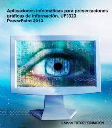 aplicaciones informáticas para presentaciones gráficas de información. uf0323. power-point 2013 (ebook)-cdlap00003834