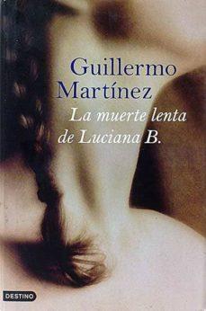 LA MUERTE LENTA DE LUCIANA B. - GUILLERMO MARTINEZ | Triangledh.org
