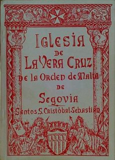 IGLESIA DE LA VERA CRUZ DE LA ORDEN DE MALTA DE SEGOVUA - SANTOS S. CRISTÓBAL SEBASTIÁN | Triangledh.org