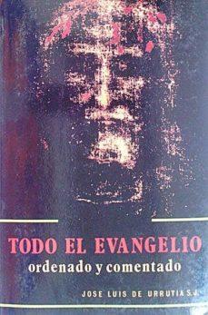 TODO EL EVANGELIO ORDENADO Y COMENTADO - JOSÉ LUIS DE, URRUTIA | Triangledh.org