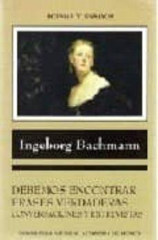 Debemos Encontrar Frases Verdaderas Conversaciones Y Entrevistas Ingeborg Bachman Comprar Libro 9789683680846