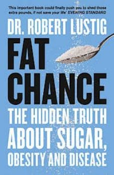 fat chance: the hidden truth about sugar, obesity and disease-robert h. lustig-9780007514144