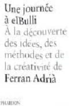 une journee a elbulli: a la decouverte des idees, des methodes et de la creativite de ferran adria-juli soler-ferran adria-9780714858944