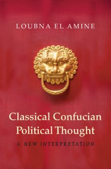 classical confucian political thought (ebook)-loubna el amine-9781400873944