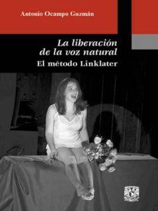 Descargar LA LIBERACION DE LA VOZ NATURAL. EL METODO DE LINKLATER gratis pdf - leer online