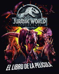 Valentifaineros20015.es Jurassic World: El Reino Caido: El Libro De La Pelicula Image