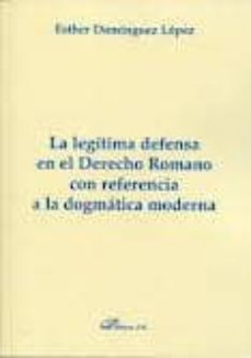 la legitima defensa en el derecho romano con referencia a la dogm atica moderna-esther dominguez lopez-9788415454144