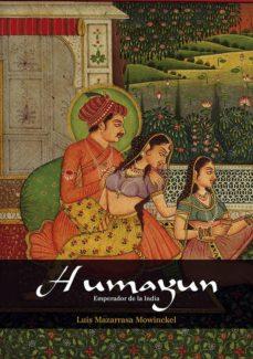 humayun. emperador de la india-luis mazarrasa mowinckel-9788416386444