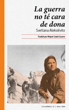 la guerra no te cara de dona-svetlana aleksievich-9788416689644