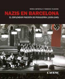Concursopiedraspreciosas.es Nazis En Barcelona: El Esplendor Fascista De Posguerra (1939 - 1945) Image