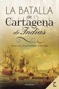 Descargar ebooks para encender de forma gratuita (I.B.D.) LA BATALLA DE CARTAGENA DE INDIAS de FRANCISCO JAVIER MEMBRILLO BECERRA 9788417120344 in Spanish