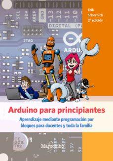 Descargar ARDUINO PARA PRINCIPIANTES: APRENDIZAJE MEDIANTE PROGRAMACION POR BLOQUES PARA DOCENTES Y TODA LA FAMILIA gratis pdf - leer online