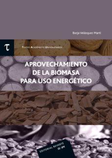 Descargar APROVECHAMIENTO DE LA BIOMASA PARA USO ENERGETICO gratis pdf - leer online
