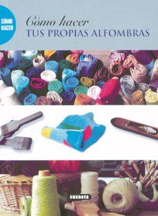 Ebook gratis italiano descarga epub COMO HACER TUS PROPIAS ALFOMBRAS de  CHM RTF DJVU (Spanish Edition) 9788430533244