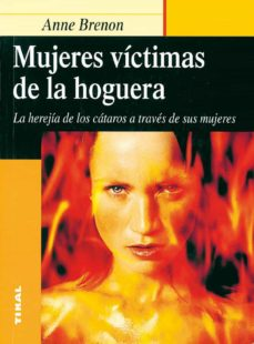 mujeres victimas de la hoguera: la herejia de los cataros a trave s de sus mujeres-anne brenon-9788430534944