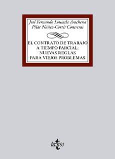 el contrato de trabajo a tiempo parcial: nuevas reglas para viejos problemas-jose fernando lousada arochena-pilar nuñez-cortes contreras-9788430968244