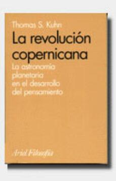 la revolucion copernicana:la astronomia planetaria en el desarrol lo del pensamiento occidental-thomas s. kuhn-9788434487444