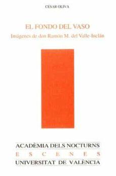El Fondo Del Vaso Imagenes De Don Ramon M Del Valle Inclan Cesar Oliva Comprar Libro 9788437058344