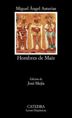 Descargar libros electrónicos gratis para teléfonos Android HOMBRES DE MAIZ ePub PDB DJVU 9788437632544 (Spanish Edition) de MIGUEL ANGEL ASTURIAS