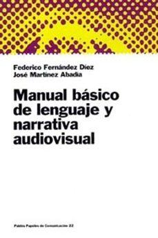 manual basico de lenguaje y narrativa audiovisual-federico fernandez diez-jose martinez abadia-9788449306044