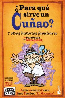 """Descargar libros de isbn ¿PARA QUE SIRVE UN CUÑAO? de ARTURO GONZALEZ-CAMPOS, SERGIO FERNANDEZ """"EL MONAGUILLO"""""""