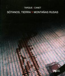 Libros en pdf para descargar gratis SOTANOS, TIERRA Y MONTAÑAS RUSAS de CARLOS TARQUE, THOMAS CANET PDF FB2 PDB en español