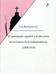 EL EPISCOPADO ESPAÑOL Y EL ALTO CLERO EN LA GUERRA DE LA INDEPEND ENCIA (1808-1814): LA HUELLA DEL AFRANCESAMIENTO - LUIS BARBASTRO GIL   Adahalicante.org