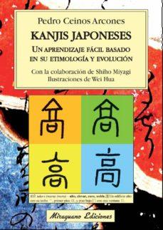 Descargar ebook epub KANJIS JAPONESES: UN APRENDIZAJE FÁCIL BASADO EN SU ETIMOLOGÍA Y EVOLUCIÓN de PEDRO CEINOS ARCONES (Literatura española) 9788478134144