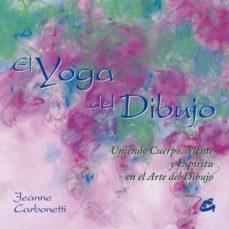 (pe) el yoga del dibujo: uniendo cuerpo, mente y espiritu en el arte del dibujo-jeanne carbonetti-9788484451044