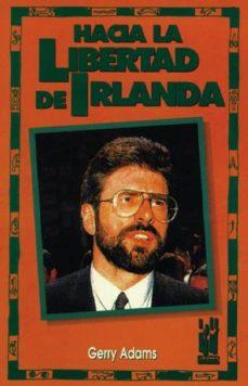 hacia la libertad de irlanda (2ª ed.)-gerry adams-9788486597344