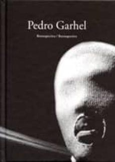 pedro garhel: retrospectiva / retrospective (ed. bilingue español -ingles)-9788492579044