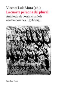 la cuarta persona del plural: antologia de poesia española contemporanea-vicente luis mora-9788494823244
