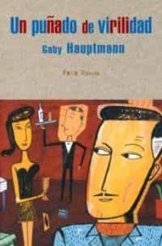 un puñado de virilidad-gaby hauptmann-9788495440044