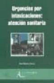 Descargar gratis ebook en ingles pdf URGENCIAS POR INTOXICACIONES: ATENCION SANITARIA (2ª ED.) 9788495658944 CHM (Literatura española) de RAUL MARTOS GARCIA