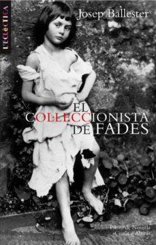 Pdf una descarga gratuita de libros EL COLECCIONISTA DE FADES (PREMI NOVEL.LA CIUTAT D´ALZIRA 2008) de JOSEP BALLESTER ROCA