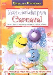 Descargas libros para ipad IDEAS DIVERTIDAS PARA CARNAVAL: HACER Y DECORAR SOMBREROS MASCARA S,GLOBOS,PELUCAS 9788498742244 de MARTINA LAMMEL  in Spanish