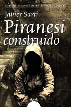 Descargar libros de Android pdf PIRANESI CONSTRUIDO (LVI PREMIO DE NOVELA ATENEO-CIUDAD DE VALLAD OLID)