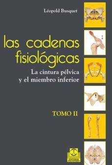 Descarga gratuita de bookworm para pc LAS CADENAS FISIOLOGICAS (TOMO II): LA CINTURA PELVICA Y EL MIEMB RO INFERIOR  (ANTES TOMO IV) CHM ePub iBook de LEOPOLD BUSQUET