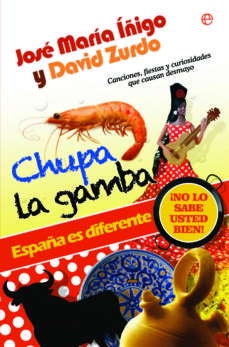 chupa la gamba: españa es diferente ¡no lo sabe usted bien!-jose maria iñigo-david zurdo-9788499708744