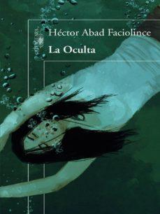 la oculta (ebook)-hector abad faciolince-9789588883144