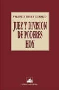JUEZ Y DIVISION DE PODERES HOY - VALENTIN THURY CORNEJO |
