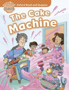 Libros gratis para leer sin descargar OXFORD READ AND IMAGINE: BEGINNER: THE CAKE MACHINE MOBI PDF