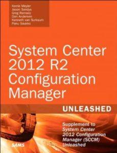 system center 2012 r2 configuration manager unleashed: supplement to system center 2012 configuration manager (sccm) unleashed-kerrie meyler-9780672337154