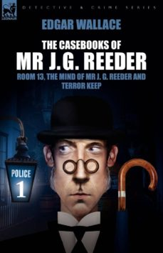 the casebooks of mr j. g. reeder: book 1-room 13, the mind of mr. j. g. reeder and terror keep-edgar wallace-9781846775154